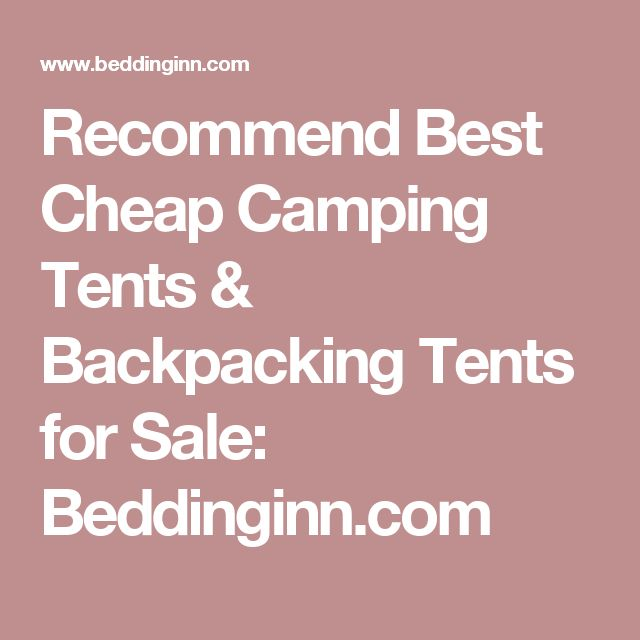 Recommend Best Cheap Camping Tents & Backpacking Tents for Sale: Beddinginn.com