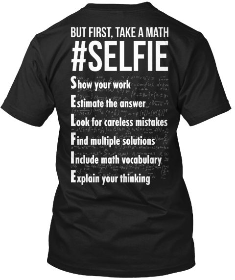 But First, Take A Math # Selfie Show Your Work Estimate The Answer Look For Careless Mistakes Find Multiple Solutions... Black T-Shirt Back
