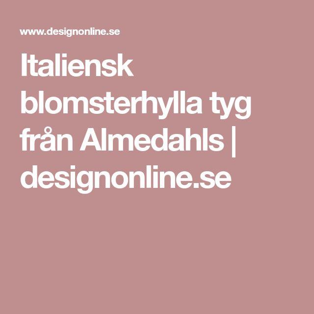 Italiensk blomsterhylla tyg från Almedahls | designonline.se