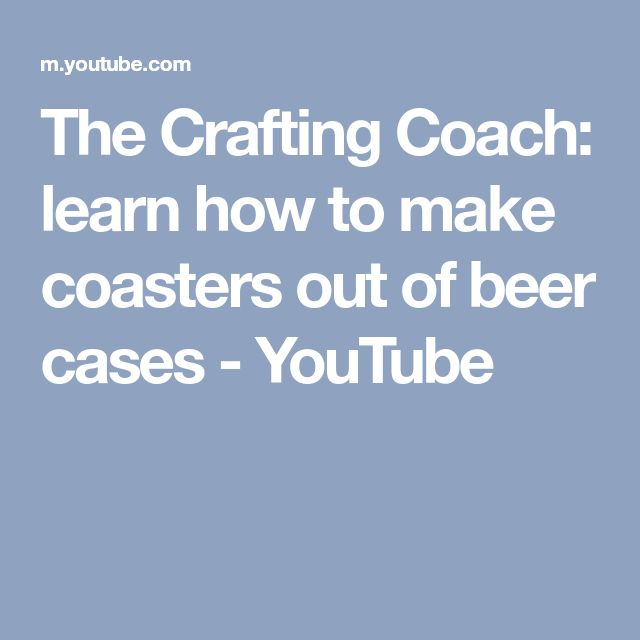 The Crafting Coach: learn how to make coasters out of beer cases - YouTube