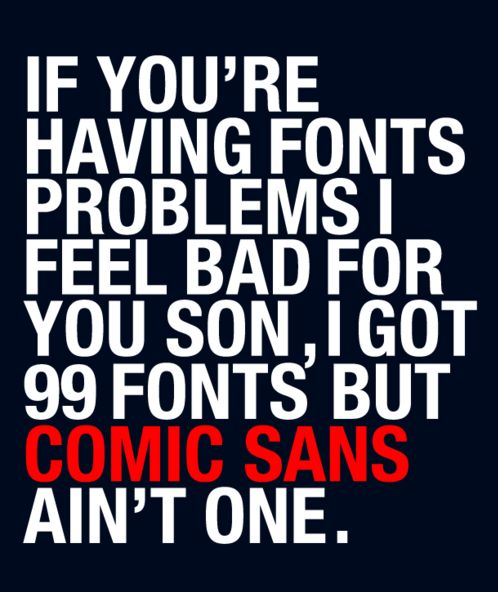 @Ashley Shin I got 99 fonts, but comic sans ain't one —#99Problems: 99 Problems, Comicsan, Graphics Design, Fonts Problems, Typography, Weights Loss, Comic San,  Dust Wrappers, Smart Boards