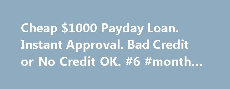 Cheap $1000 Payday Loan. Instant Approval. Bad Credit or No Credit OK. #6 #month #loans http://loans.nef2.com/2017/04/29/cheap-1000-payday-loan-instant-approval-bad-credit-or-no-credit-ok-6-month-loans/  #i need a loan today # I need a loan today. What are the best websites to get an online payday cash advance loan? Finding the best, payday cash advance company, in your area, depends on how much cash you…  Read more
