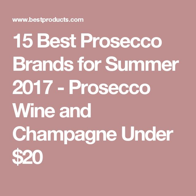 15 Best Prosecco Brands for Summer 2017 - Prosecco Wine and Champagne Under $20