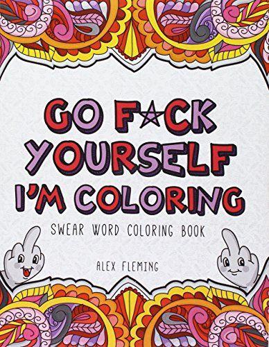 Adult Book Go Fck Yourself Im Coloring Swear Word Vulgar Sweary Laugh Unwind