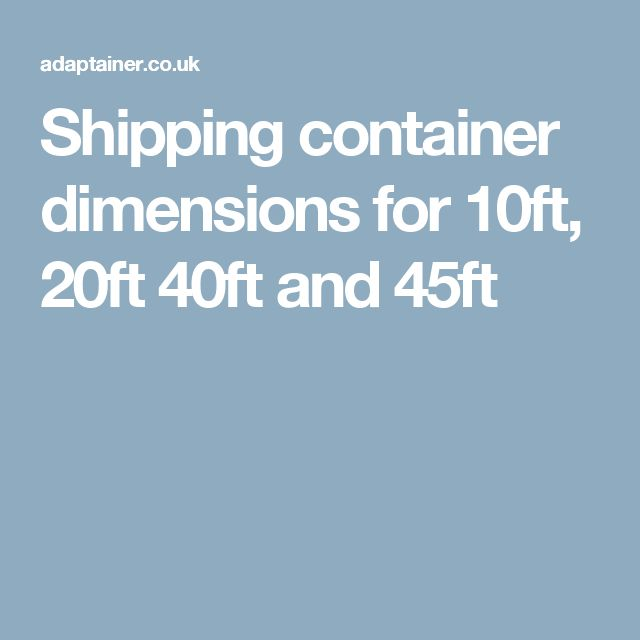 Shipping container dimensions for 10ft, 20ft 40ft and 45ft