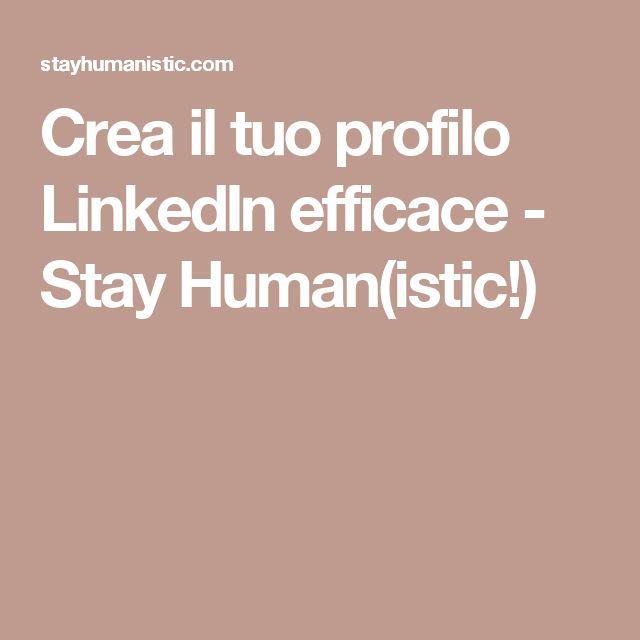 Crea il tuo profilo LinkedIn efficace - Stay Human(istic!)