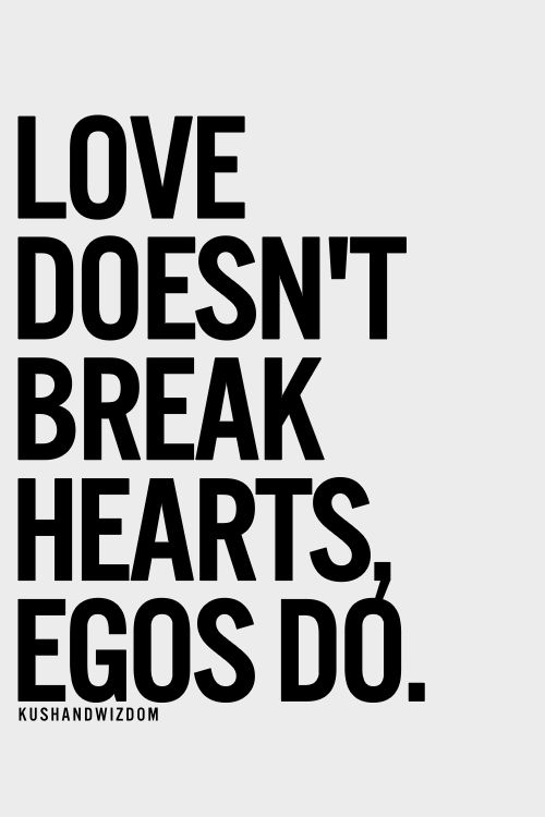We all have ego's it's part of who we are, what people fail to realise is the difference between a big ego and a strong ego. a strong ego knows when to yield to the soul and let it lead. a big ego just eclipses everything and refuses to budge. everything has to be on its terms.