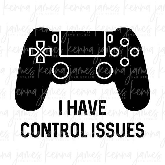 I Have Control Issues Svg Video Gamer Svg Game Controller Svg