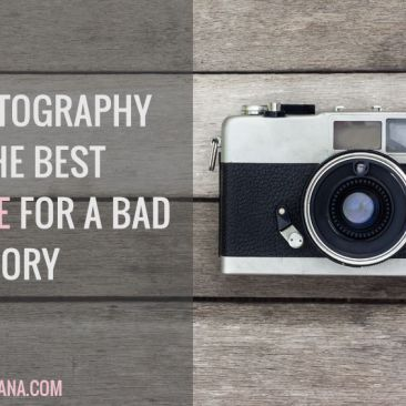 Photography is the Best Cure for a Bad Memory