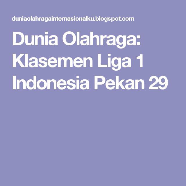 Dunia Olahraga: Klasemen Liga 1 Indonesia Pekan 29