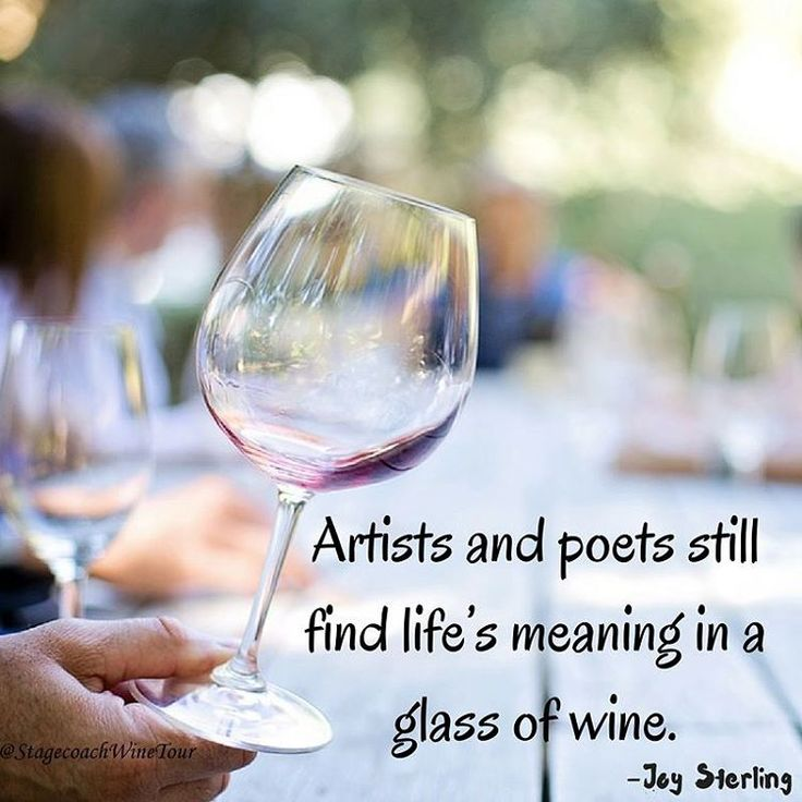 Artists and poets still find life's meaning in a glass of wine. Cheers!!   #stagecoachwinetour #winelover #wino #