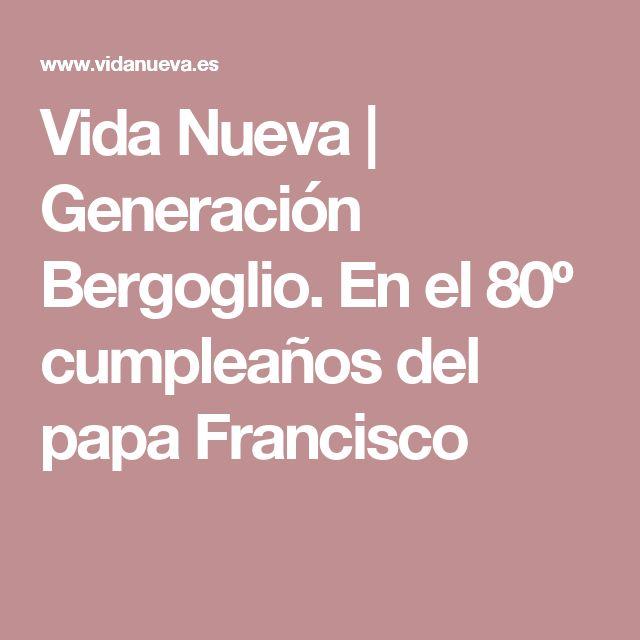 Vida Nueva | Generación Bergoglio. En el 80º cumpleaños del papa Francisco