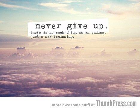 inspiration.: Life, Inspiration, Quotes, Newbeginnings, Wisdom, Never Give Up, Nevergiveup
