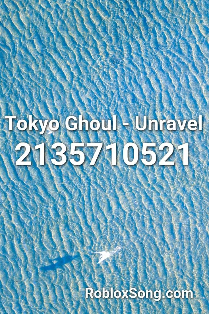 Tokyo Ghoul Unravel Roblox Id Roblox Music Codes In 2020