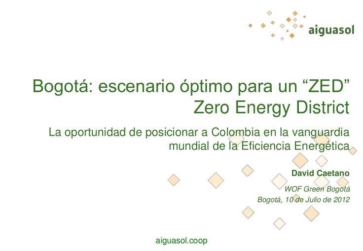 Bogotá como posible ubicación de un Zero Energy District: 11-caetano-aiguasol-23921619 by World Office Forum via Slideshare