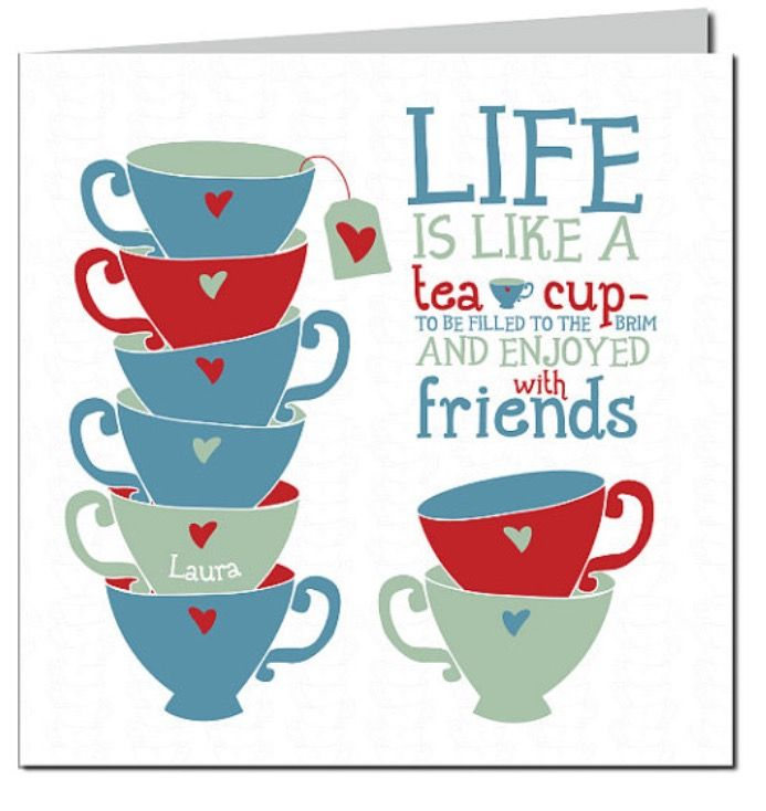 Perfect Friendship Tea Greeting Card U0027Life Is Like A By Designedbywink