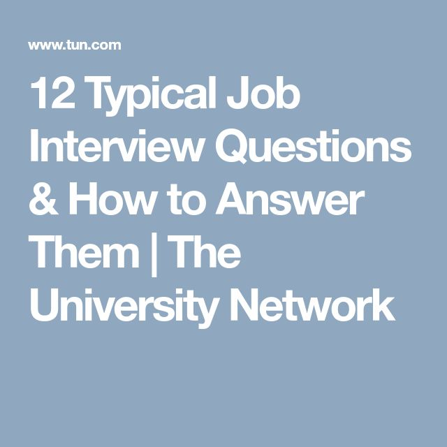 12 Typical Job Interview Questions & How to Answer Them | The University Network