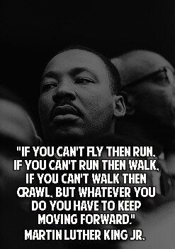 """If you can't walk, then run. If you can't run, then walk."
