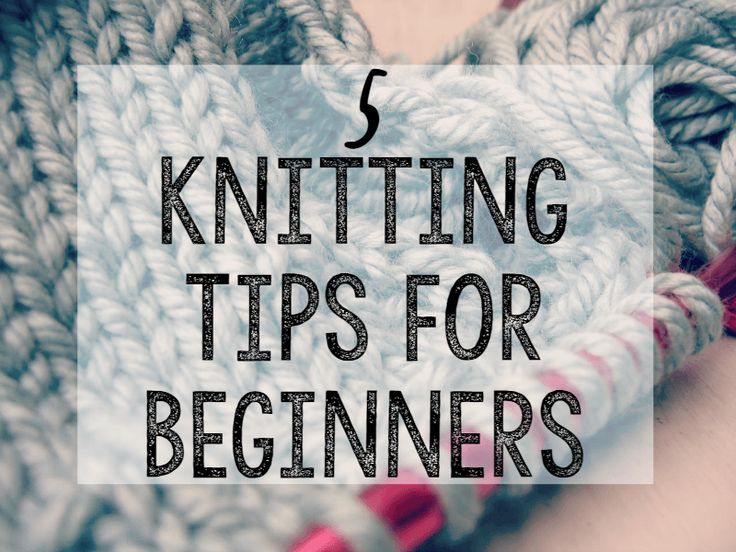 5 Knitting Tips for Beginners --- Want to learn how to knit but not sure how to start? These tips will make learning so much easier!