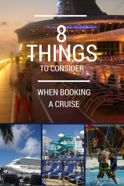 Booking a cruise this year? Here are 8 things to consider when making your travel plans.