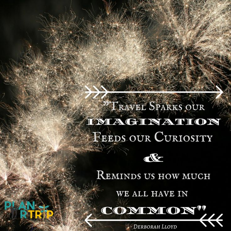 """Inspiring Travel Quotes """"Travel sparks our imagination, feeds our curiosity and reminds us how much we all have in common"""""""