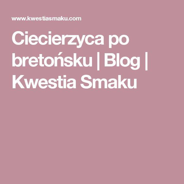 Ciecierzyca po bretońsku | Blog | Kwestia Smaku