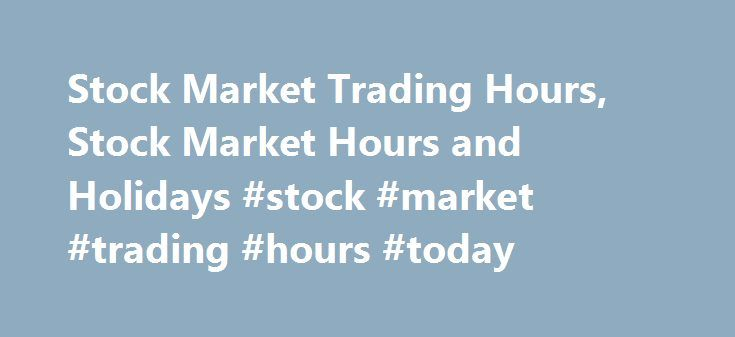 Stock Market Trading Hours, Stock Market Hours and Holidays #stock #market #trading #hours #today http://kansas.remmont.com/stock-market-trading-hours-stock-market-hours-and-holidays-stock-market-trading-hours-today/  # Stock Market Hours Holiday Stock Market Trading Hours Toronto Stock Exchange and TSX Venture Exchange have trading hours of 9:30 a.m. to 4:00 p.m. ET. Monday to Friday, with the exception of the stock market holidays listed below. There is also an extended session for market…