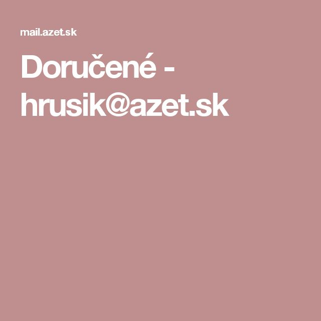 Doručené - hrusik@azet.sk