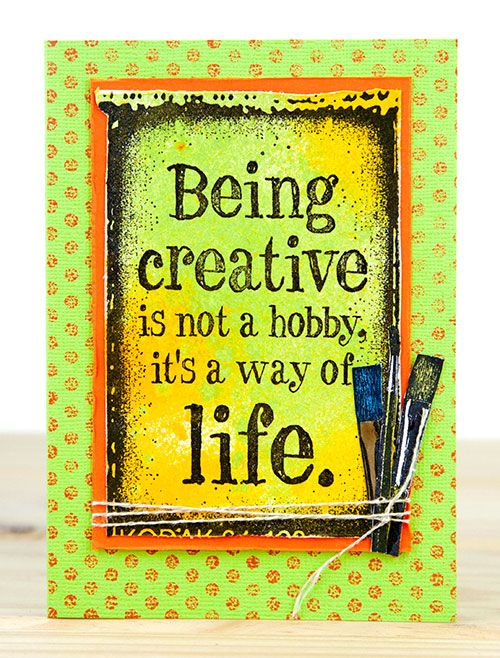 Card by Robyn Wood using Darkroom Door Being Creative Quote Stamp, Paint Brushes Eclectic Stamp, Grid Background Stamp and Emulsion Frame Stamp. http://www.darkroomdoor.com/background-stamps/background-stamp-dots