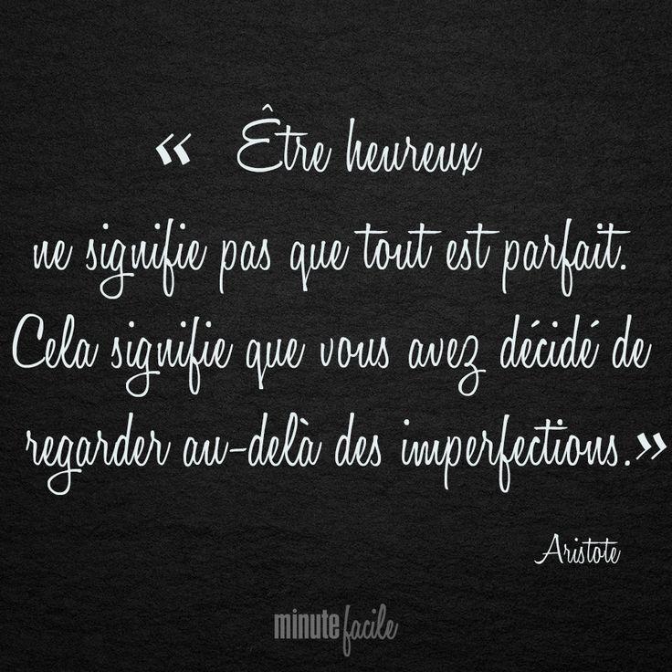 """""""Être heureux ne signifie pas que tout est parfait. Cela signifie que vous avez décidé de regarder au-delà des imperfections."""" Aristote #Citation #QuoteOfTheDay - Minutefacile.com"""
