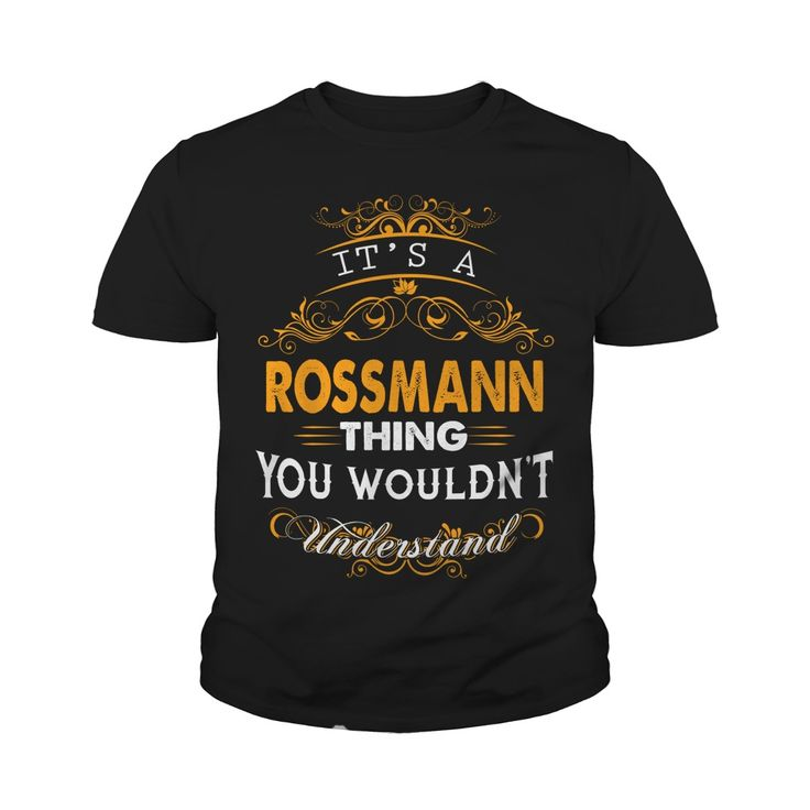 Its a ROSSMANN Thing You Wouldnt Understand - ROSSMANN T Shirt ROSSMANN Hoodie ROSSMANN Family ROSSMANN Tee ROSSMANN Name ROSSMANN lifestyle ROSSMANN shirt ROSSMANN names #gift #ideas #Popular #Everything #Videos #Shop #Animals #pets #Architecture #Art #Cars #motorcycles #Celebrities #DIY #crafts #Design #Education #Entertainment #Food #drink #Gardening #Geek #Hair #beauty #Health #fitness #History #Holidays #events #Home decor #Humor #Illustrations #posters #Kids #parenting #Men #Outdoors…