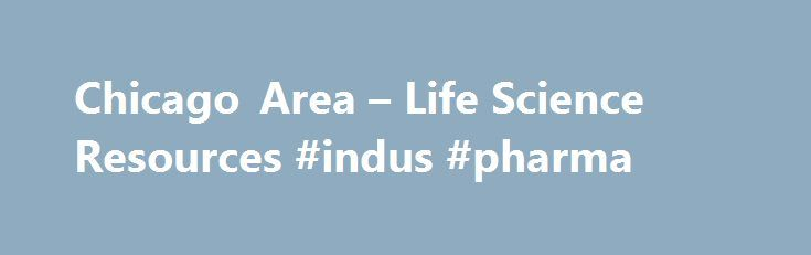 Chicago Area – Life Science Resources #indus #pharma http://pharma.nef2.com/2017/05/01/chicago-area-life-science-resources-indus-pharma/  #pharmaceutical companies in chicago # Chicago Area – Life Science Resources Who is available to partner with my company in Chicagoland? Over 1600 foreign firms 400 Japanese companies 100 international trade organizations 30 international chambers of commerce 71 consulates Six Schools of Medicine Over 30 Teaching Hospitals The Midwest has long been the…