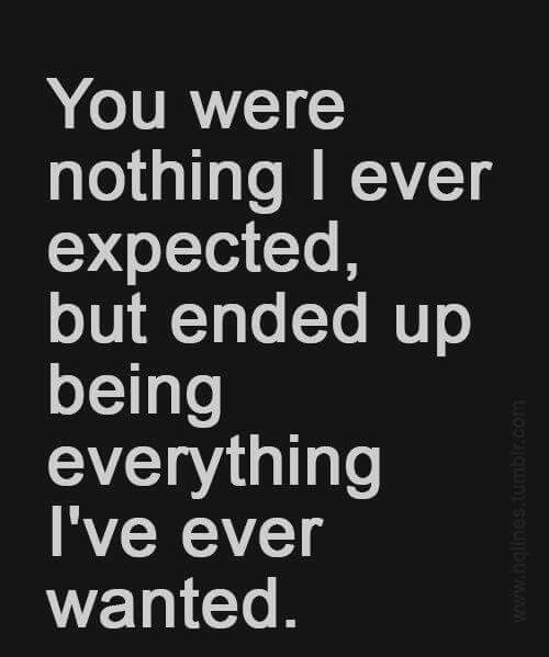 You were nothing I ever excepted, but ended up being everything I've ever wanted. ❤ #Love #Quotes