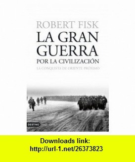 La Gran Guerra Por La Civilizacion/the Great War of Civilization (Spanish Edition) (9788423337873) Robert Fisk , ISBN-10: 8423337871  , ISBN-13: 978-8423337873 ,  , tutorials , pdf , ebook , torrent , downloads , rapidshare , filesonic , hotfile , megaupload , fileserve
