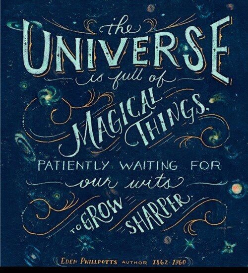 The Universe is full of Magical Things Patiently waiting for our wits to Grow Sharper.-1