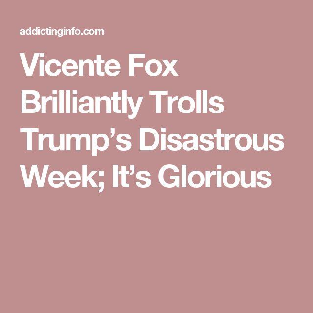 Vicente Fox Brilliantly Trolls Trump's Disastrous Week; It's Glorious