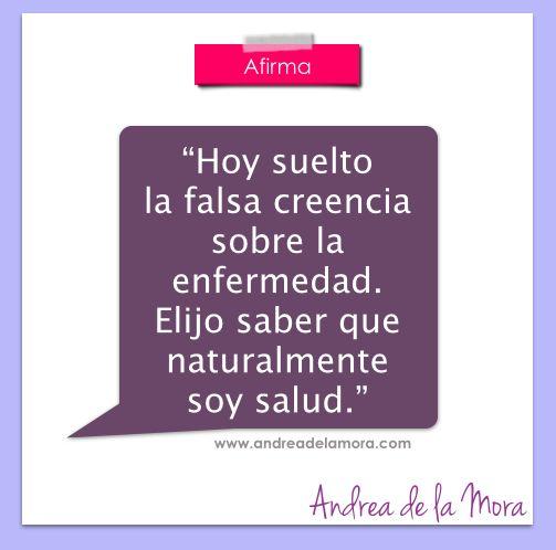 Hoy suelto la falsa creencia sobre la enfermedad. Elijo saber que naturalmente soy salud. | Andrea de la Mora