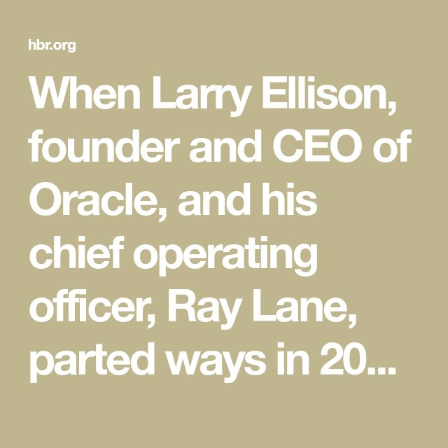"""When Larry Ellison, founder and CEO of Oracle, and his chief operating officer, Ray Lane, parted ways in 2000, the event inspired the kind of breathless reporting usually reserved for celebrity divorces. Forbes.com reporter David Einstein wondered in print, """"Did Lane quit or was he fired?"""" and wished he had """"a clue as to why […]"""