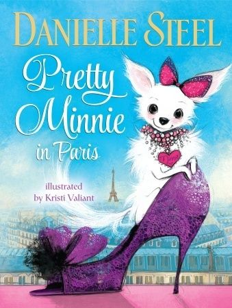 Pretty Minnie in Paris by Danielle Steel and Kristi Valiant. A teacup chihuahua and fashion.