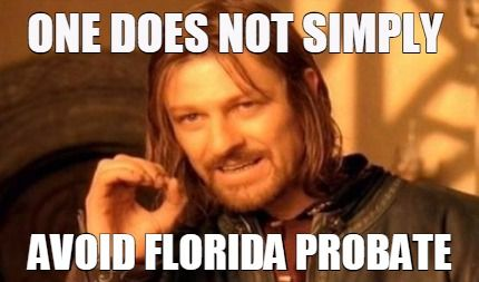 One does not simply avoid Florida probate.  Call us.  We can help #statewideprobate