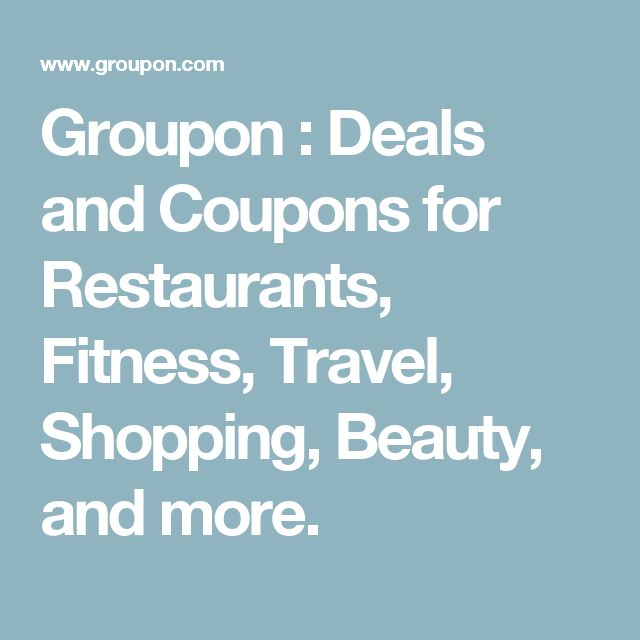 Groupon : Deals and Coupons for Restaurants, Fitness, Travel, Shopping, Beauty, and more.