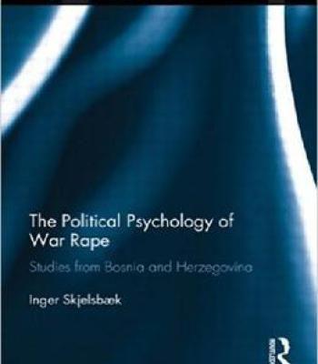 The Political Psychology Of War Rape: Studies From Bosnia And Herzegovina PDF