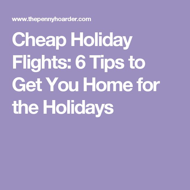 Cheap Holiday Flights: 6 Tips to Get You Home for the Holidays