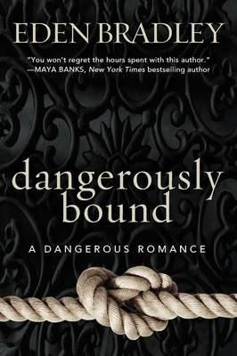 Dangerously Bound by Eden Bradley.