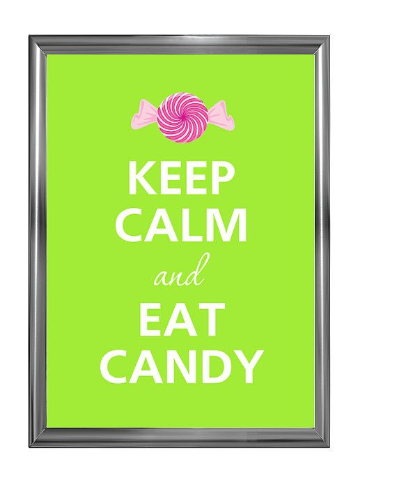 Keep calm and eat candy