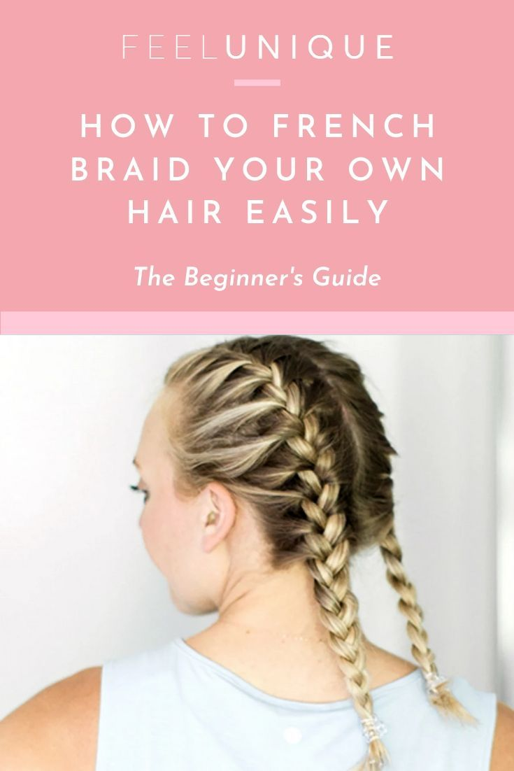 How To French Braid Your Own Hair Easily The Beginner S Guide French Braid Short Hair Braids For Short Hair Braids For Long Hair