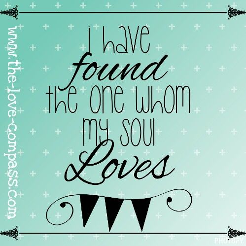 I have found the one whom my soul loves #thelovecompass #dating #relationships
