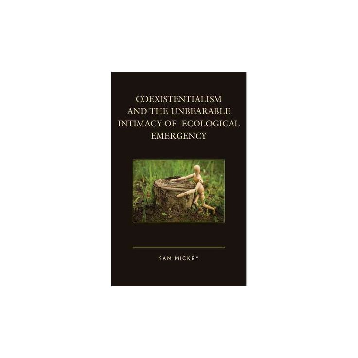Coexistentialism and the Unbearable Intimacy of Ecological Emergency (Hardcover) (Sam Mickey)