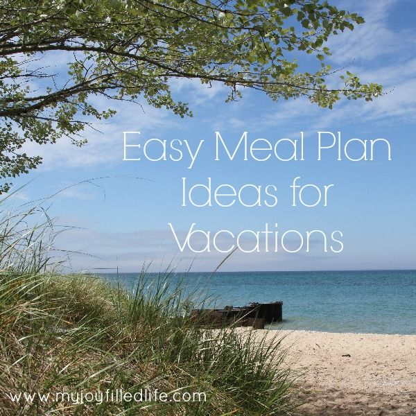 Easy Meal Plan Ideas for Vacations - My Joy-Filled Life