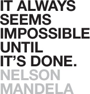 It always seems impossible until it's done. -- Nelson Mandela